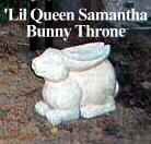 'Lil Queen bunny throne